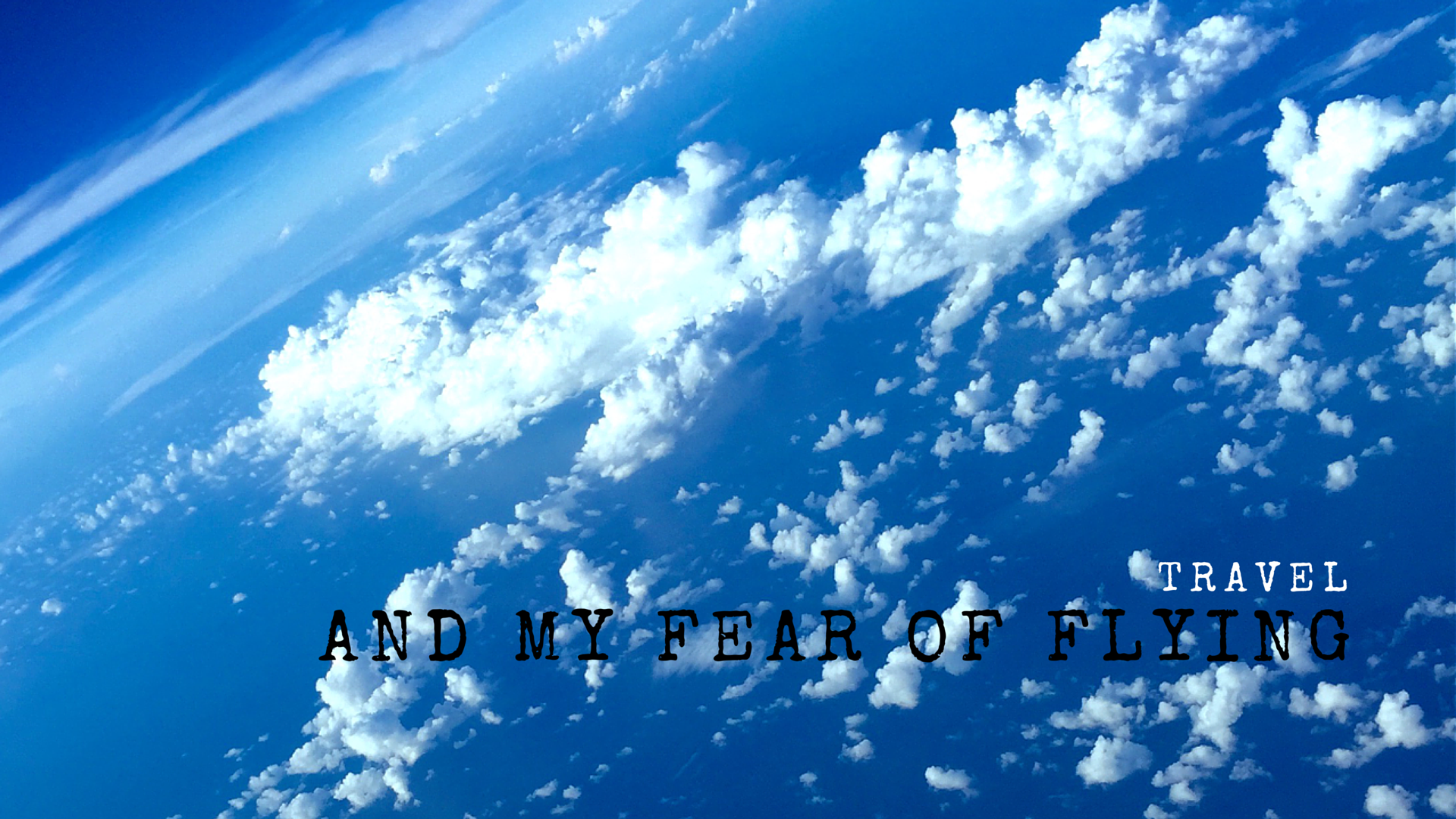 Travel and my fear of flying
