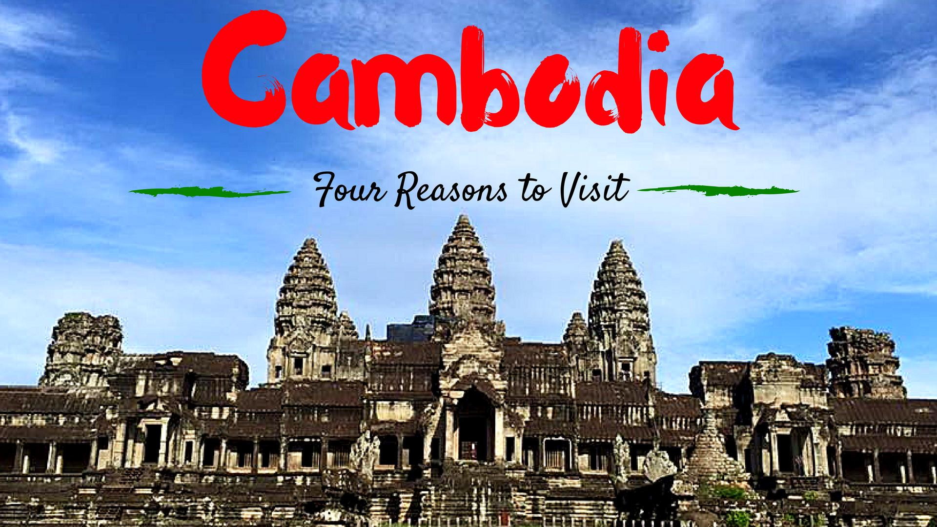 Four Reasons Why Cambodia Deserves More Visits